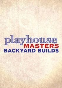 Playhouse Masters: Backyard Builds