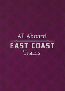 WatchStreem - Watch All Aboard: East Coast Trains