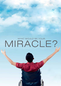 What Would Be Your Miracle