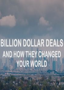 Billion Dollar Deals and How They Changed Your World