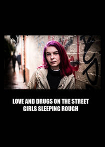 Love and Drugs on the Street: Girls Sleeping Rough