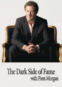 The Dark Side of Fame with Piers Morgan