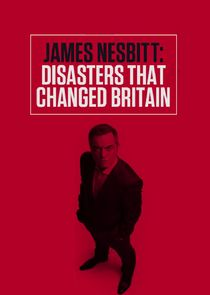 James Nesbitt: Disasters That Changed Britain