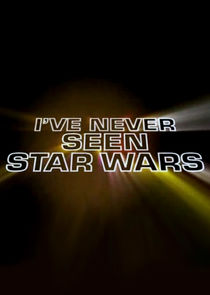 I've Never Seen Star Wars