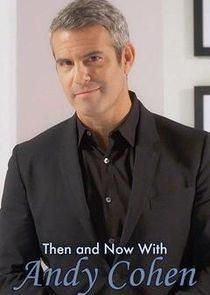Then and Now with Andy Cohen