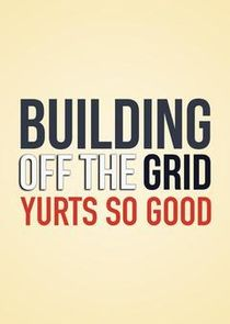 Building Off the Grid: Yurts So Good