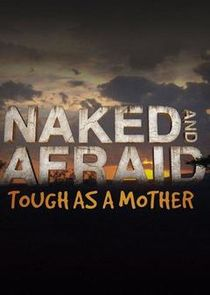 Naked and Afraid: Tough As a Mother