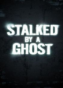 Stalked by a Ghost