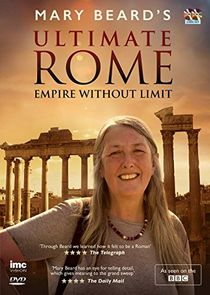 Mary Beard's Ultimate Rome: Empire Without Limit