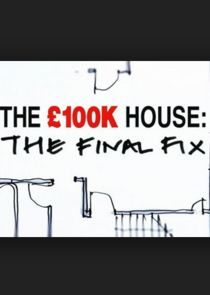 The £100k House: The Final Fix