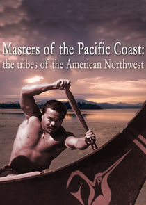 Masters of the Pacific Coast: The Tribes of the American Northwest