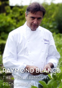 Raymond Blanc: The Very Hungry Frenchman