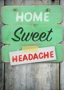Home Sweet Headache