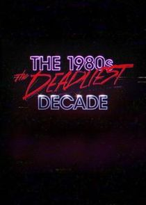 The 1980s: The Deadliest Decade cover