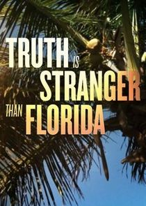 Truth is Stranger Than Florida