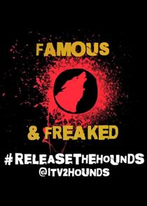 Release the Hounds: Famous and Freaked