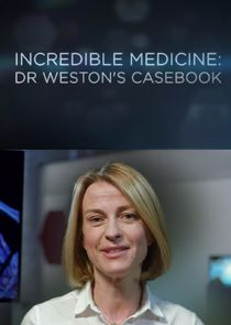Incredible Medicine: Dr Weston's Casebook