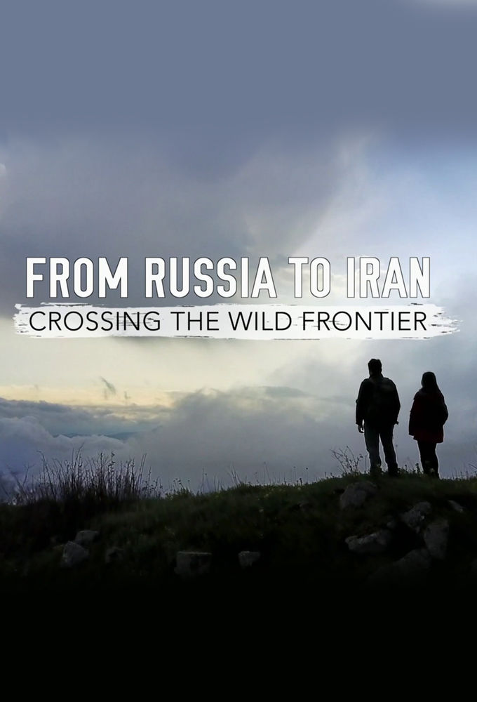 From Russia To Iran Crossing The Wild Frontier Tvmaze