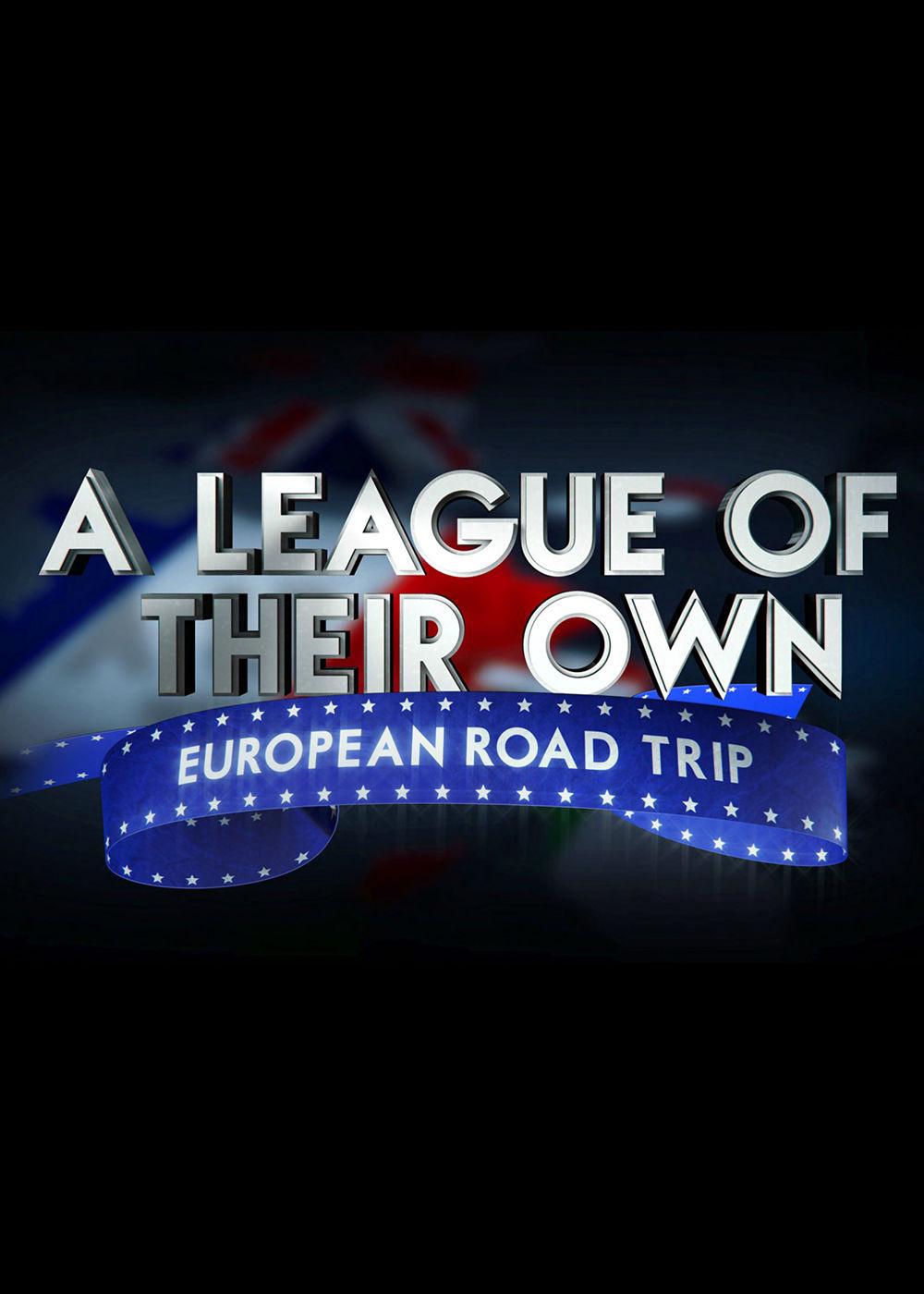 A League of Their Own: European Road Trip | TVmaze
