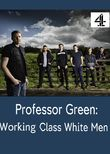 Professor Green: Working Class White Men