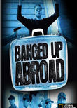 Banged Up Abroad