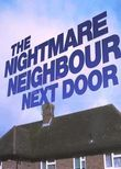 The Nightmare Neighbour Next Door