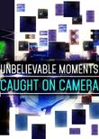 Unbelievable Moments Caught on Camera