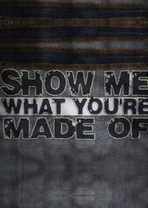 Show Me What You're Made Of