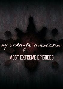 My Strange Addiction: Most Extreme Episodes