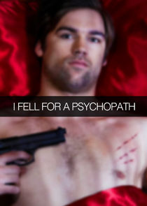 I Fell for a Psychopath