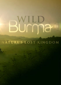 Wild Burma: Nature's Lost Kingdom