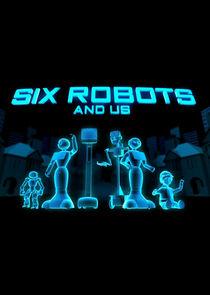 Six Robots & Us