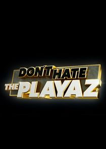 Don't Hate the Playaz