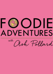 Foodie Adventures with Ash Pollard