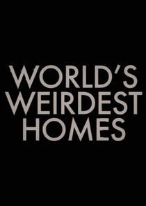 World's Weirdest Homes
