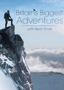 Britain's Biggest Adventures with Bear Grylls