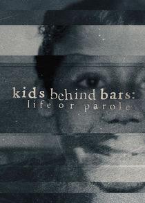 Watch Series - Kids Behind Bars: Life or Parole