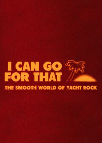 I Can Go for That: The Smooth World of Yacht Rock