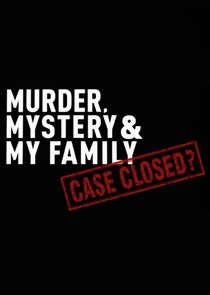Watch Series - Murder, Mystery and My Family: Case Closed?