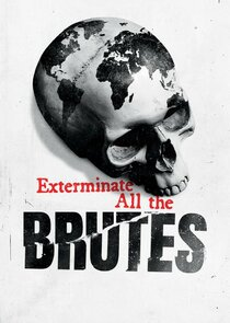 Watch Series - Exterminate All the Brutes