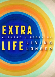 Watch Series - Extra Life: A Short History of Living Longer