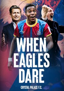 Watch Series - When Eagles Dare: Crystal Palace F.C.