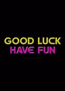Watch Series - Good Luck Have Fun