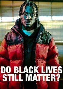 Watch Series - Do Black Lives Still Matter?