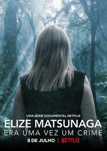 Watch Series - Elize Matsunaga: Era Uma Vez Um Crime