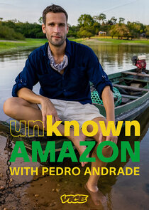 Watch Series - Unknown Amazon with Pedro Andrade