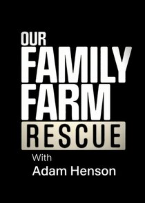 Watch Series - Our Family Farm Rescue with Adam Henson