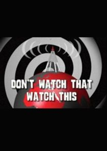 Don't Watch That, Watch This