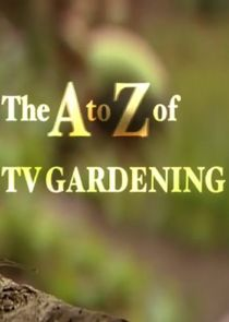 The A to Z of TV Gardening