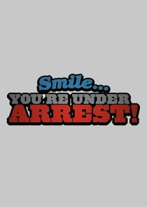 Smile...You're Under Arrest!
